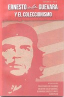 ERNESTO CHE GUEVARA Y EL COLECCIONISMO ABRIL 2013 RECOPILACION POR COLECCIONES DE DOLOMBIA GILBERTO GALLO MARTINEZ BERNA - Temas