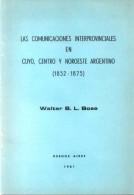 LAS COMUNICACIONES INTERPROVINCIALES EN CUYO, CENTRO Y NOROESTE ARGENTINO(1852-1875) WALTER B. L. BOSE AÑO 1981 - Administraciones Postales