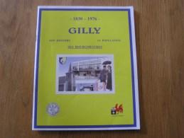 GILLY 1830 1976 Son Histoire Sa Population Ses Bourgmestres Régionalisme Charleroi Hainaut Charbonnages Usines - Cultural
