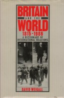 David Weigall, Britain And The World (1815-1986). A Dictionary Of International Relations - Dictionaries, Thesauri