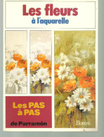 Les Fleurs à L'aquarelle LES PAS à PAS De PARRAMON - Bricolage / Technique