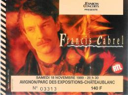 Ticket De Concert Francis CABREL 18 NOVEMBRE 1989 Avignon Parc Des Expositions - Tickets De Concerts