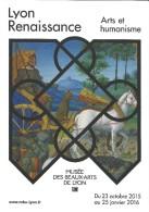 69 - LYON RENAISSANCE - Arts Et Humanisme - Musée Des Beaux-Arts - 23.10.2015 - 25.01.2016 - Musées