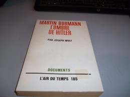MARTIN BORMANN  L'ombre De Hitler  Par JOSEPH WULF Documents L'AIR DU TEMPS 185 - Books