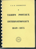LA BIBLE ! LIVRE Les Tarifs Postaux Internationaux 1849/1875 Par Deneumostier , 247 P. , 1987 , Etat Neuf  --  15/256 - Tariffe Postali