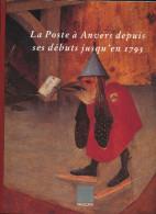 LIVRE La Poste à ANVERS Jusqu'en 1793 , Par Divers Auteurs , 286 P. , 1993 ,  Etat NEUF   --  15/266 - Prefilatelie