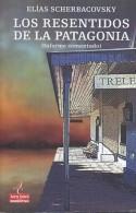 LOS RESENTIDOS DE LA PATAGONIA TRELEW ELIAS SCHERBACOVSKY  270 PAG  LIZ. - Cultural