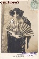6 CPA : LA SOLEDAD THEATRE VEDETTE ACTRICE COMEDIENNE COSTUME OPERA MODE FOURRURE EVENTAIL COSTUME ESPAGNOL ESPANA 1900 - Teatro