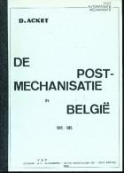 LIVRE Belgique De Postmechanisatie In Belgie 1905/1985 ,par D. Acket , 181 P. , 1986  --  15/279 - Meccanofilia