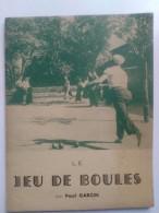 Le Jeu De Boules - Par Paul Garcin - Editions S.E.I.P., Paris, 1953. - Sport