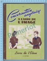 1949 - RARE -  Conversation Anglaise Pour Français à L´aide De L´image Livre De L´élève  112 Pages 8  Scans - Books, Magazines, Comics