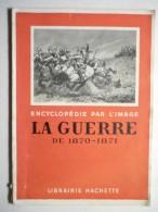 La Guerre De 1870-1871 Encyclopédie Par L'image 1932 - Livres, BD, Revues