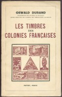 DURAND Oswald, Les TIMBRES Des Colonies Françaises, Paris, Ed. Payot, 1943, 216 Pages.  Etat TB .    M018 - Kolonies En Buitenlandse Kantoren