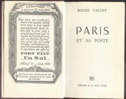 VALUET Roger, PARIS Et Sa POSTE, Paris, Presses De La Cité, 1957,  309 Pages.  Etat Neuf Et Ouvrage Intéressant - M029 - Prefilatelie