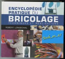 {77091} Robert Longechal , Encyclopédie Pratique Du Bricolage , Eitions France Loisirs , EO 2004 - Bricolage / Technique