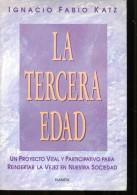 LA TERCERA EDAD IGNACIO FABIO KATZ EDITORIAL  PLANETA 149 PAG ZTU. - Culture