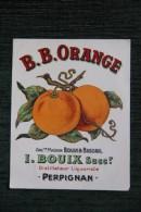 """ETIQUETTE """" B B ORANGE """", , I.BOUIX , Distillateur , Liquoriste  à PERPIGNAN. - Fruits Et Légumes"""
