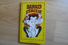 Cabu - Sarko Circus - Ed. Le Cherche Midi - E.O 2004 - Cabu