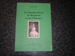 LE DOMAINE ROYAL DE BOUCHOUT ET SES CHATEAUX E Ganz Régionalisme Belgique Famille Royale Baronnie Meysse - Belgium