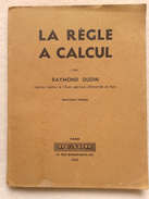 La Règle à Calculer Par Raymond Dudin 1947 - Bricolage / Technique