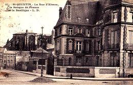 02 / SAINT QUENTIN / LA RUE D ALSACE / LA BANQUE DE FRANCE - Saint Quentin