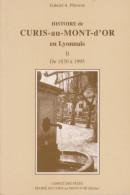 Gabriel A Perouse - Histoire De Curis Au Mont D'Or En Lyonnais - Tome 2 - 1830 à 1995 - Rhône-Alpes