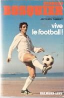 BERNARD BOSQUIER JACQUES THIBERT VIVE LE FOOTBALL CALMANN LEVY ASSE SAINT ETIENNE MARSEILLE OM SOCHAUX - Biografía