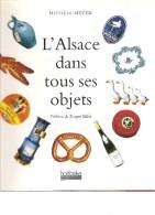 L'Alsace Dans Tous Ses Objets De Michèle Meyer Préface De Roger Siffer Editions Hoëbeke De 1998 - Alsace