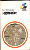 L' ELETTRONICA  - ROLAND WORCHESTER - I COLIBRI' - MONDADORI - 1970 - Matematica E Fisica