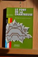 Le Fort De La Chartreuse. (Liège) Historique De La Genèse à Nos Jours. Jules Loxhay. Pimm´s éditions. 1995. - Livres