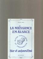 La Naissance En Alsace Rites Coutumes Et Croyances Hier Et Aujourd'hui De Freddy Sarg Editions OBERLIN De 1974 - Alsace