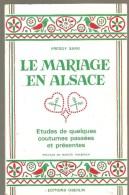 Le Mariage En Alsace Etudes De Quelques Coutumes Passées Et Présentes De Freddy Sarg Editions OBERLIN De 1975 - Alsace