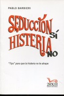 SEDUCCION SI  HISTERIA NO PABLO BARBIERE GRUPO EDITORIAL 140 PAG ZTU. - Books, Magazines, Comics