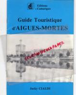 30 - AIGUES MORTES - DEPLIANT TOURISTIQUE- JACKY CIALDI - PHOTOS YVES MANEAR BEAUCAIRE-EDITEUR CAMARIGUO-1981 - Dépliants Touristiques