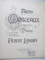 Trois Morceaux   Pour Piano  Albert Landry   Partition Enfants Marche Valse Polka Mazurka Romance - Non Classés