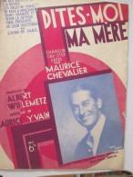 DITES MOI MA MERE   Maurice Chevalier    Partition Enfants Marche Valse Albert Willemetz   Maurice  Yvain - Non Classés