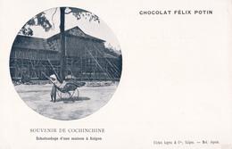 CHOCOLAT FELIX POTIN - SOUVENIR DE COCHINCHINE - ECHAFAUDAGE D'UNE MAISON A SAÏGON - Vietnam
