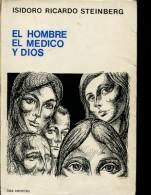 EL HOMBRE EL MEDICO Y DIOS AUTOGRAFIADO ISIDORO RICARDO STEINBERG 163 PAG  ZTU. - Ontwikkeling