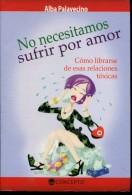NO NECESITAMOS SUFRIR POR AMOR ALBA PALAVECINO CONCEPTO 155 PAG ZTU. - Books, Magazines, Comics