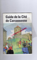 11 - CARCASSONNE - GUIDE DE LA CITE  AOUT 1978-EDITEUR DEVEZE- IMPRIMERIE CASTEL-COUVERTURE XAVIER PECH - Dépliants Touristiques