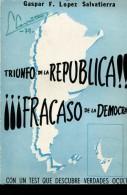 TRIUNFO DE LA REPUBLICA !!!  ¡¡¡FRACASO DE LA DEMOCRACIA FIRMADO GASPAR F. LOPEZ SALVATIERRA ED DIGNIDAD 210  PAG ZTU. - Ontwikkeling