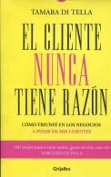 EL CLIENTE NUNCA TIENE RAZON TAMARA DI TELLA GRIJALBO 190 PAG ZTU. - Ontwikkeling