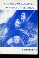 ASI PASARON LOS AÑOS LOS AMIGOS ...Y EL TANGO AUTOGRAFIADO  GUILLERMO BECCO 77 PAG ZTU. - Books, Magazines, Comics