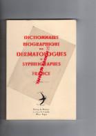 DICTIONNAIRE BIOGRAPHIQUE DES DERMATOLOGUES ET SYPHILIGRAPHES DE FRANCE- ANGERS- 2001-HORS COMMERCE RARE-DERMATOLOGIE - Dictionaries