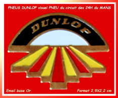 SUPER PIN´S DUNLOP-24H Du MANS : Visuel PNEU DUNLOP Enjamban Le Circuit Des 24h Du MANS - Rallye