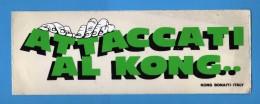 Adesivo Pubblicitario - ATTACCATI Al KONG.  .  Cm 21 X 7,5     Vedi Descrizione - Stickers