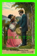 COUPLES - IT'S HARD TO GET AWAY FROM THREE RIVERS, QUEBEC - WRITTEN IN 1911 - - Couples