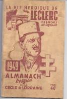 LA VIE HEROIQUE DE LECLERC  FRANCAIS DE LEGENDE 1949  ALMANACH VOSGIEN DE LA CROIX DE LORRAINE  63 PAGES - Documents