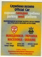Small Plastic Ticket.Official Car.Parking.Football.soccer.EURO - 2016 Mach.Macedonia Vs Ukraine - Tickets D'entrée