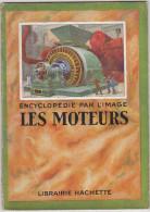 ENCYCLOPEDIE PAR L'IMAGE : LES MOTEURS / Librairie Hachette / 1926 - Knutselen / Techniek